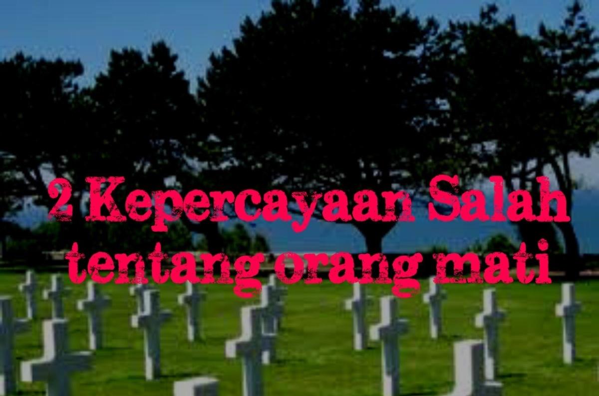 2 Kepercayaan Salah Tentang Orang Mati